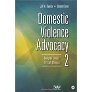 Domestic Violence Advocacy: Complex Lives / Difficult Choices by Davies, Jill; Lyon, Eleanor, 9781452241203