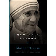 Mother Teresa: Quotable Wisdom by Kelly-Gangi, Carol, 9781454911203
