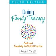Doing Family Therapy, Third Edition Craft and Creativity in Clinical Practice by Taibbi, Robert, 9781462521203