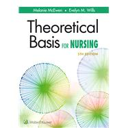Theoretical Basis for Nursing by McEwen, Melanie; Wills, Evelyn M., 9781496351203