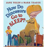 How Do Dinosaurs Go to Sleep? by Yolen, Jane; Teague, Mark, 9780545941204