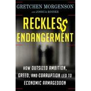 Reckless Endangerment How Outsized Ambition, Greed, and Corruption Led to Economic Armageddon by Morgenson, Gretchen; Rosner, Joshua, 9780805091205