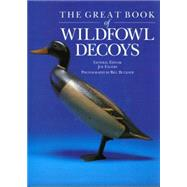 The Great Book of Wildfowl Decoys by Edited by Joe Engers, 9781585741205