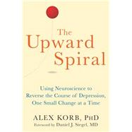 The Upward Spiral by Korb, Alex, Ph.D.; Siegel, Daniel J., M.D., 9781626251205