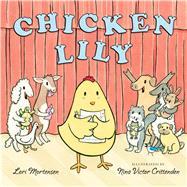 Chicken Lily by Mortensen, Lori; Crittenden, Nina Victor, 9781627791205