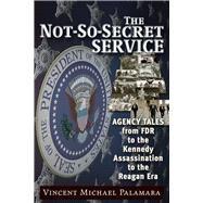 The Not-So-Secret Service by Palamara, Vincent Michael, 9781634241205