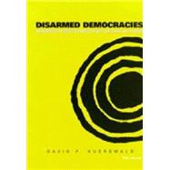 Disarmed Democracies : Domestic Institutions and the Use of Force by Auerswald, David P., 9780472111206