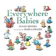 Everywhere Babies by Meyers, Susan; Frazee, Marla, 9780544791206