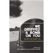 We Dropped a Bomb on You The Best of Slake I-IV by Donelly, Joe; Ochoa, Laurie, 9780988931206