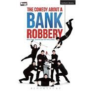 The Comedy About a Bank Robbery by Lewis, Henry; Sayer, Jonathan; Shields, Henry, 9781350001206