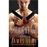 Straight Up A Dan Stagg Novel by Lear, James, 9781627781206