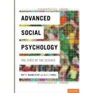 Advanced Social Psychology The State of the Science by Baumeister, Roy F.; Finkel, Eli J., 9780195381207