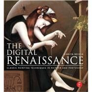 The Digital Renaissance: Classic Painting Techniques in Photoshop and Painter by Beccia; Carlyn, 9780415841207