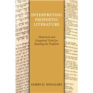 Interpreting Prophetic Literature: Historical and Exegetical Tools for Reading the Prophets by Nogalski, James D., 9780664261207