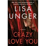 Crazy Love You A Novel by Unger, Lisa, 9781451691207