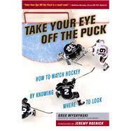 Take Your Eye Off the Puck by Wyshynski, Greg, 9781629371207