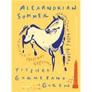 Alexandrian Summer by Goren, Yitzhak Gormezano; Greenspan, Yardenne, 9781939931207