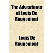 The Adventures of Louis De Rougemont by De Rougemont, Louis, 9781153691208