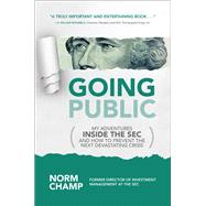 Going Public: My Adventures Inside the SEC  and How to Prevent the Next Devastating Crisis by Champ, Norm, 9781259861208