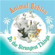 Animal Babies Do the Strangest Things by Fuge, Charles, 9781633221208