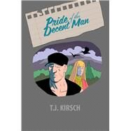 Pride of the Decent Man by Kirsch, T. J., 9781681121208