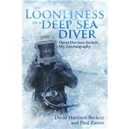 The Loonliness of a Deep Sea Diver by Beckett, David Harrison; Zanon, Paul, 9781785311208