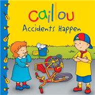 Caillou: Accidents Happen by Paradis, Anne; Sévigny, Eric, 9782897181208