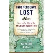 Independence Lost by Duval, Kathleen, 9780812981209