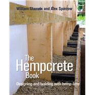 The Hempcrete Book by Stanwix, William; Sparrow, Alex, 9780857841209