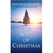 The Soul of Christmas by Moore, Thomas, 9781632531209