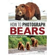 How to Photograph Bears The Beauty of the Beast by Classen, Joseph F., 9781682031209