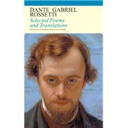 Dante Gabriel Rossetti Selected Poems and Translations by Rossetti, Dante Gabriel; Wilmer, Clive, 9781847771209
