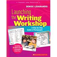 Launching the Writing Workshop: A Step-by-Step Guide in Photographs by Leograndis, Denise, 9780545021210