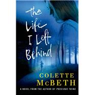 The Life I Left Behind by McBeth, Colette, 9781250041210
