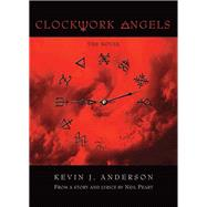 Clockwork Angels : The Novel by Anderson, Kevin J.; Syme, Hugh; Peart, Neil, 9781770411210
