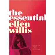 The Essential Ellen Willis by Willis, Ellen; Aronowitz, Nona Willis; Ackerman, Spencer (CON); Aronowitz, Stanley (CON); Carmon, Irin (CON), 9780816681211