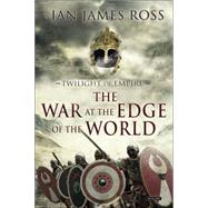 War at the Edge of the World by Ross, Ian James, 9781468311211