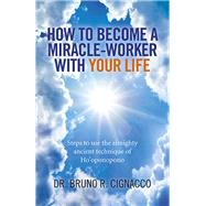 How to Become a Miracle-worker With Your Life by Cignacco, Bruno R., 9781785351211