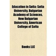 Education in Sofi : Sofia University, Bulgarian Academy of Sciences, New Bulgarian University, American College of Sofia by , 9781156451212