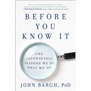 Before You Know It by Bargh, John, Ph.D., 9781501101212