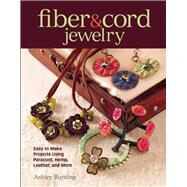 Fiber & Cord Jewelry Easy to Make Projects Using Paracord, Hemp, Leather, and More by Bunting, Ashley, 9781627001212