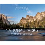 The National Parks of the United States A Photographic Journey by Thomas, Andrew; Smith, Debbie, 9781771621212