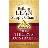 Building Lean Supply Chains with the Theory of Constraints by Srinivasan, Mandyam, 9780071771214