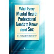 What Every Mental Health Professional Needs to Know About Sex by Buehler, Stephanie, 9780826171214