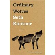 Ordinary Wolves A Novel by Kantner, Seth, 9781571311214