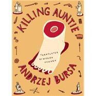 Killing Auntie by Bursa, Andrzej; Powaga, Wiesiek, 9781939931214