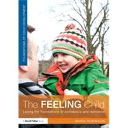 The Feeling Child: Laying the foundations of confidence and resilience by Robinson; Maria, 9780415521215