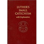 Luther's Small Catechism, with Explanation by Luther, Martin, 9780758611215