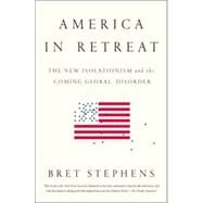 America in Retreat by Stephens, Bret, 9781595231215