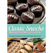 Classic Snacks Made from Scratch : 70 Homemade Versions of Your Favorite Brand-Name Treats by Barber , Casey, 9781612431215